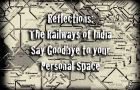 Reflections: Traveling on The Indian Railways – Say Goodbye to Personal Space